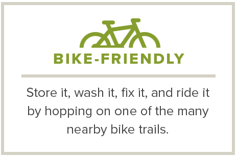 Bike-Friendly - Store it, wash it, fix it, and ride it by hopping on one of the three nearby trails